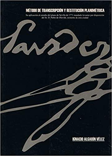 Método de transcripción y restitución planimétrica: su aplicación al estudio del plano de Sevilla de 1771 mandado levantar por disposición del Sr: D Pablo de Olavide, asistente de esta ciudad