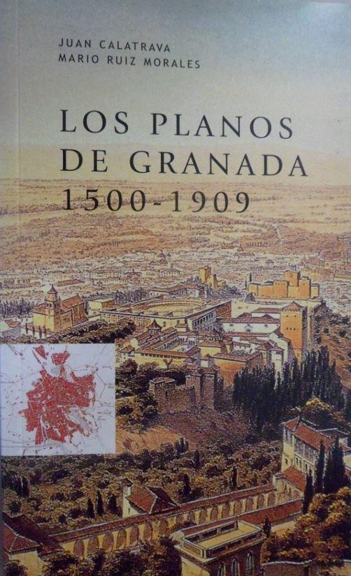 Los planos de Granada, 1500 – 1909: Cartografía urbana e imagen de la ciudad