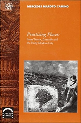 Practising Places: Saint Teresa, Lazarillo and the Early Modern Urban View