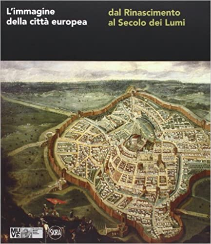 L'immagine della città europea dal Rinascimento al Secolo dei Lumi