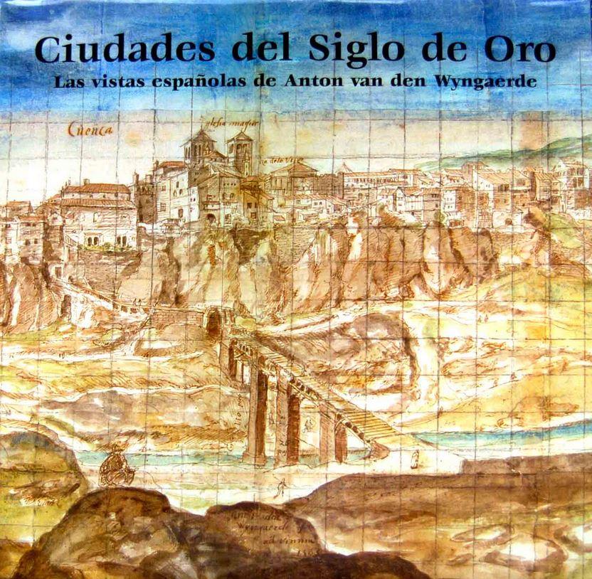 Ciudades del Siglo de Oro: las vistas españolas de Anton van den Wyngaerde