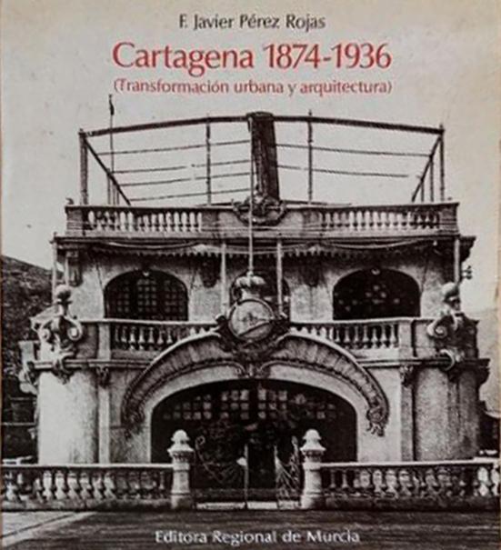 Cartagena 1847 – 1936: Transformación urbana y Arquitectura