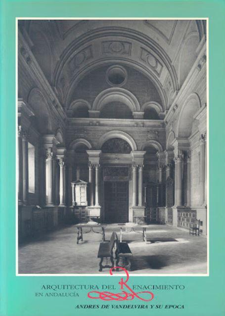 La arquitectura del Renacimiento en Andalucía: Andrés de Vandelvira y su época: planimetrías de edificios y artefactos representados en maquetas