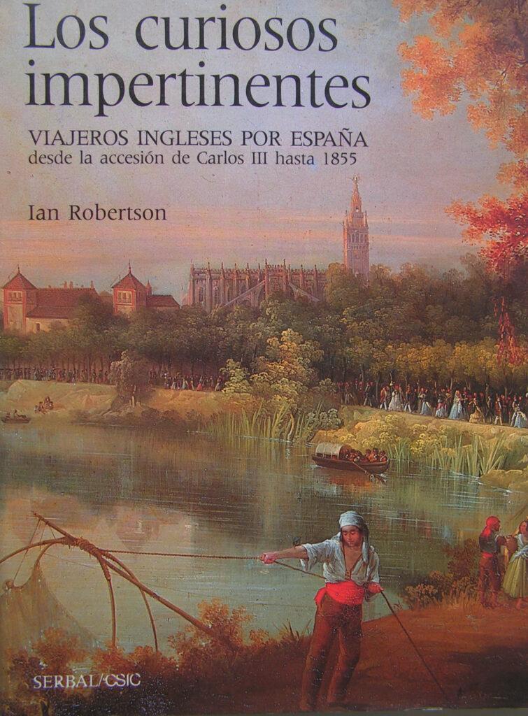 Los curiosos impertinentes: viajeros ingleses por España: desde la accesión de Carlos III hasta 1855