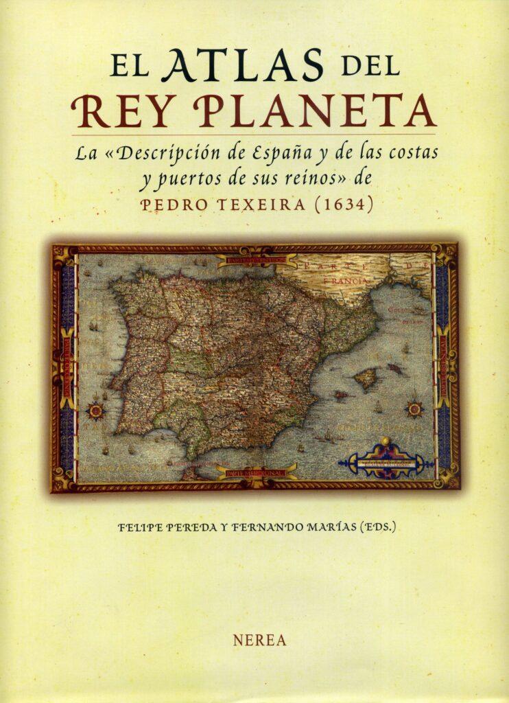 El atlas del rey planeta: la «Descripción de España y de las costas y puertos de sus reinos»/de Pedro Texeira, (1634)